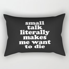 Small Talk Makes We Want To Die Offensive Quote Rectangular Pillow