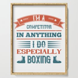 I'm a competitor in anything I do, especially boxing Serving Tray