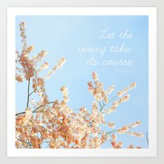 Let the spring takes its course Art Print