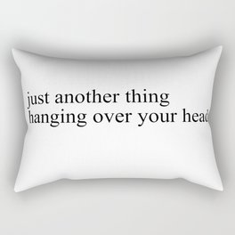 just another thing hanging over your head Rectangular Pillow