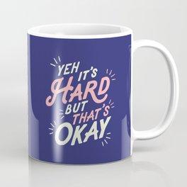 Yeh It's Hard But That's Okay Coffee Mug