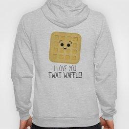 I Love You Twat Waffle Hoody