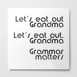 Let's eat out Grandma  Let's eat out, Grandma  Grammar matters Metal Print