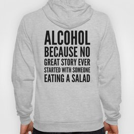 ALCOHOL BECAUSE NO GREAT STORY EVER STARTED WITH SOMEONE EATING A SALAD Hoody