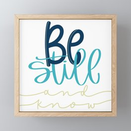 Be still and know - Psalm 46:10 Framed Mini Art Print