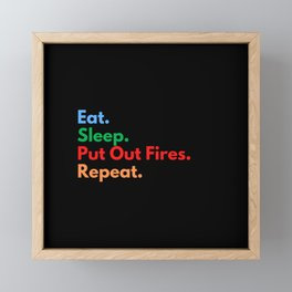 Eat. Sleep. Put Out Fires. Repeat. Framed Mini Art Print