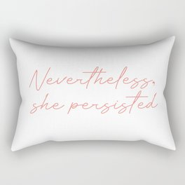 nevertheless she persisted Rectangular Pillow