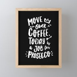 Move Over Coffee Today is a Job For Prosecco black and white kitchen wall poster home decor Framed Mini Art Print