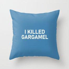 I KILLED GARGAMEL Throw Pillow