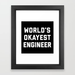 World's Okayest Engineer Funny Quote Framed Art Print
