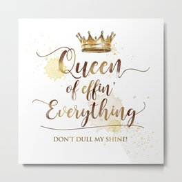 Queen of effin' Everything Metal Print