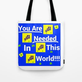 You are needed in this world Tote Bag