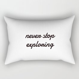 Never Stop Exploring Rectangular Pillow