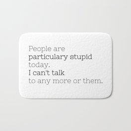 People are particulary stupid today - GG Collection Bath Mat