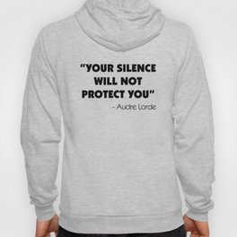 Your Silence Will Not Protect you - Audre Lorde Hoody