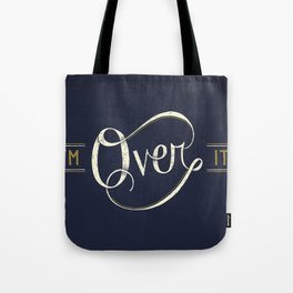 I'm Over It Tote Bag