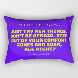 Michelle Obama Quote |Just try new things. Don't be afraid. Step out of your comfort zones and soar Rectangular Pillow