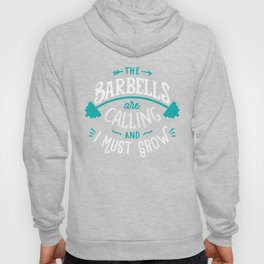 The Barbells Are Calling And I Must Grow Hoody
