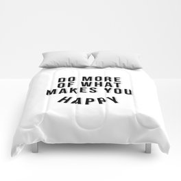 Do More Of What Makes You Happy - Black and White Comforters