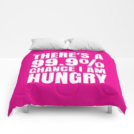 THERE'S A 99.9% PERCENT CHANCE I AM HUNGRY (Pink) Comforters