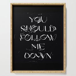 You should follow me down black poster Serving Tray