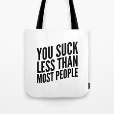 You Suck Less Than Most People Tote Bag