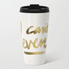 I Can't Even – Gold Ink Metal Travel Mug