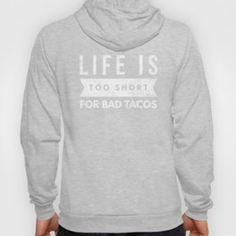 Funny Taco Lover Shirt Life is Too Short for Bad Tacos Hoody
