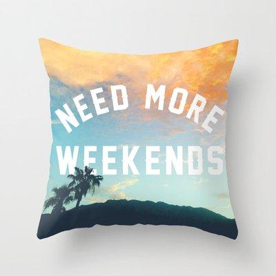 NEED MORE WEEKENDS