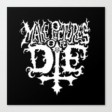 Make Pictures or Die Canvas Print