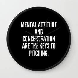 Mental attitude and concentration are the keys to pitching Wall Clock