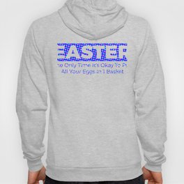 Easter The Only Time It's Okay To Put Colorful Hoody