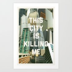 This City Is Killing Me Art Print