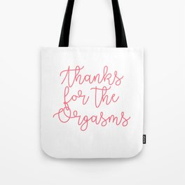 Thanks for the Orgasms Tote Bag