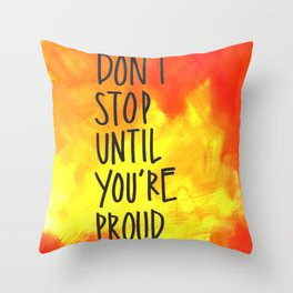 don't stop until you're proud Throw Pillow