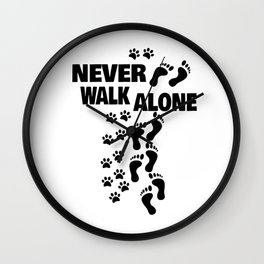 dog man woman to go for a walk Never Alone gift Wall Clock