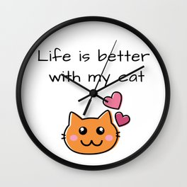 Life is better with my cat Wall Clock