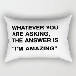 "Whatever you are asking, the answer is ""I'm amazing"" Rectangular Pillow"