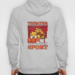 Drama Actors Actress Broadway Dramatic Stageplay Theater Is My Sport Gift Hoody