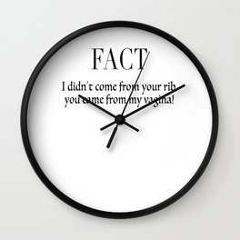 I didn't come from your rib, You came from my vagina Wall Clock