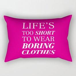 Life's too short to wear boring clothes Rectangular Pillow