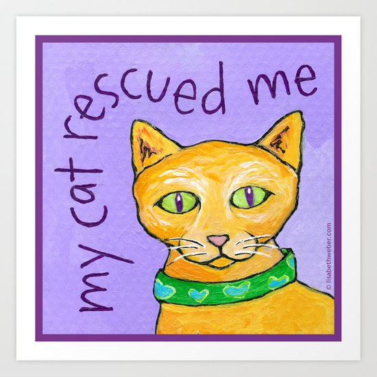 My Cat Rescued Me Art Print