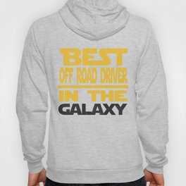 Best Off Road Driver In The Galaxy Hoody