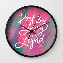 Stevie Nicks Quote - Don't Be a Lady, Be a Legend Wall Clock