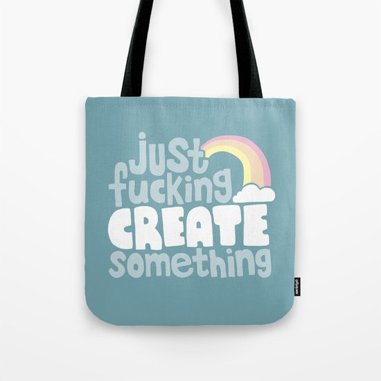 Just Fucking Create Something Tote Bag
