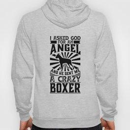 Asked God for Angel He sent Me A Crazy boxer Dog Shirt Hoody