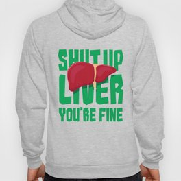 Shut Up Liver You're Fine - Funny Drinking Quote Gift Hoody