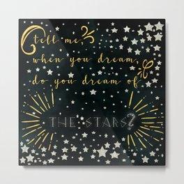 Do you dream of the stars? Metal Print