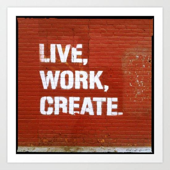 Live. Work. Create. Art Print