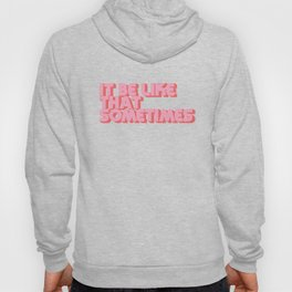 """""""It be like that sometimes"""" Pink Hoody"""